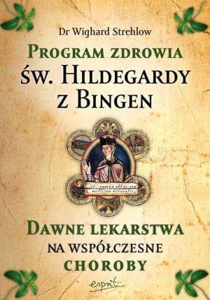 Program Zdrowia św Hildegardy Z Bingen Dawne Lekarstwa Na Współczesne Choroby